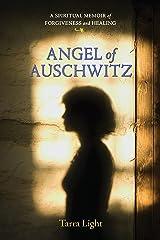 Angel of Auschwitz: A Spiritual Memoir of Forgiveness and Healing Kindle Edition