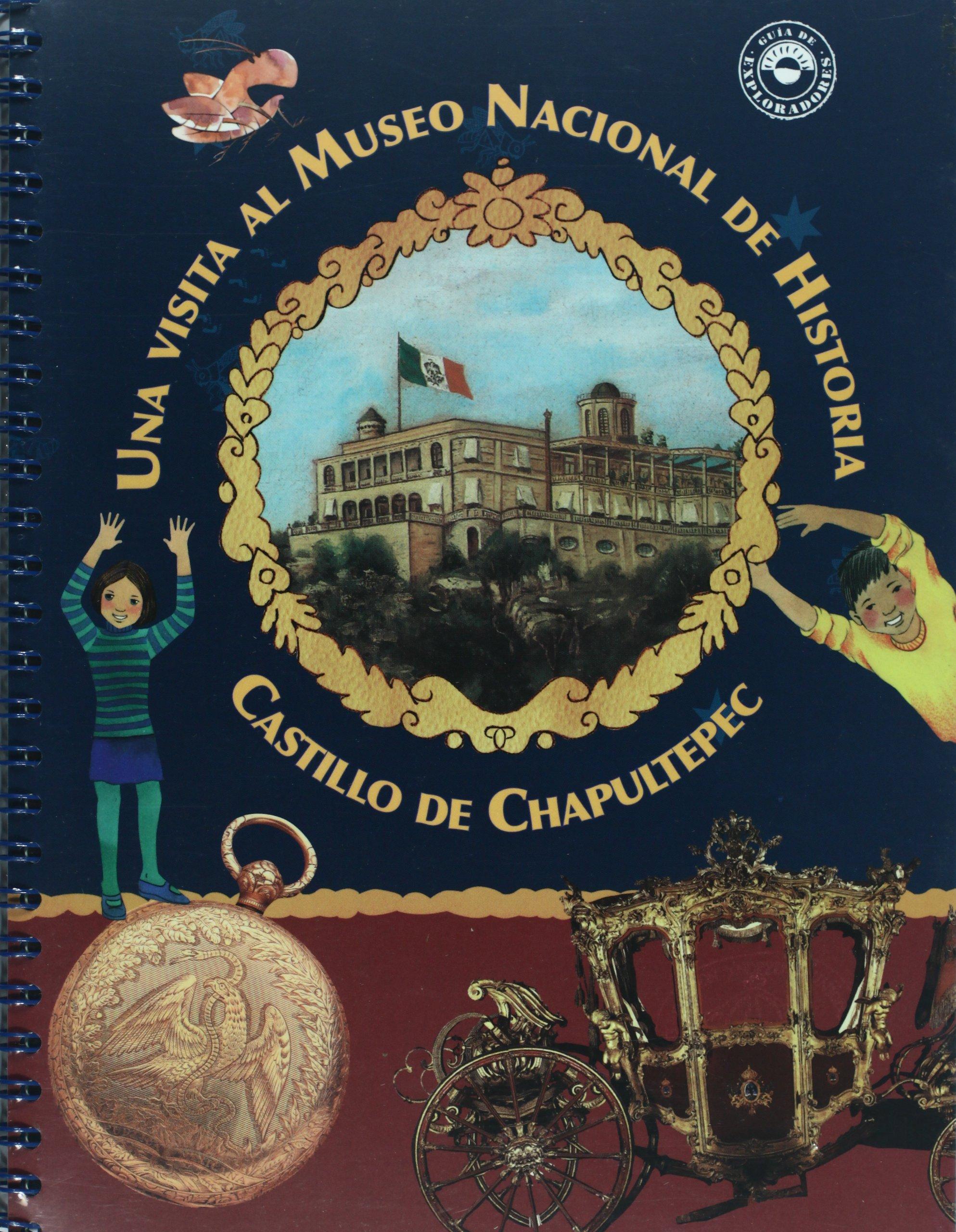 Download Una visita al Museo Nacional de Historia Castillo de Chapultepec (Guia de exploradores/ Explorer's Guide) (Spanish Edition) ebook