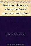 Fondations faites par sainte Thérèse de plusieurs monastères