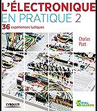 L'électronique en pratique 2: 36 expériences ludiques