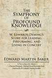 The Symphony of Profound Knowledge: W. Edwards Deming'S Score for Leading, Performing, and Living in Concert