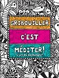 Gribouiller c'est méditer : l'art du Zentangle