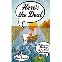 Here's the Deal: A Humorous Retelling of the Book of Exodus (The Bible: Faster, Funnier 2)