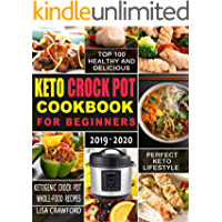 Keto Crock Pot Cookbook for Beginners 2019-2020: Top 100 Healthy and Deliciou Ketogenic Crock Pot Whole-Food Recipes for Perfect Keto Lifestyle