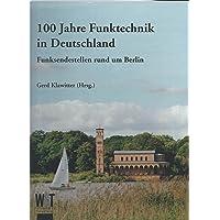 100 Jahre Funktechnik in Deutschland. Funksendestellen rund um Berlin.