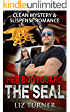 Mystery and Suspense - Her Bodyguard: The SEAL: (Clean Navy SEAL Military Romance)