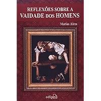 Reflexões sobre a vaidade dos homens: Discursos morais sobre os efeitos da vaidade: Volume 1