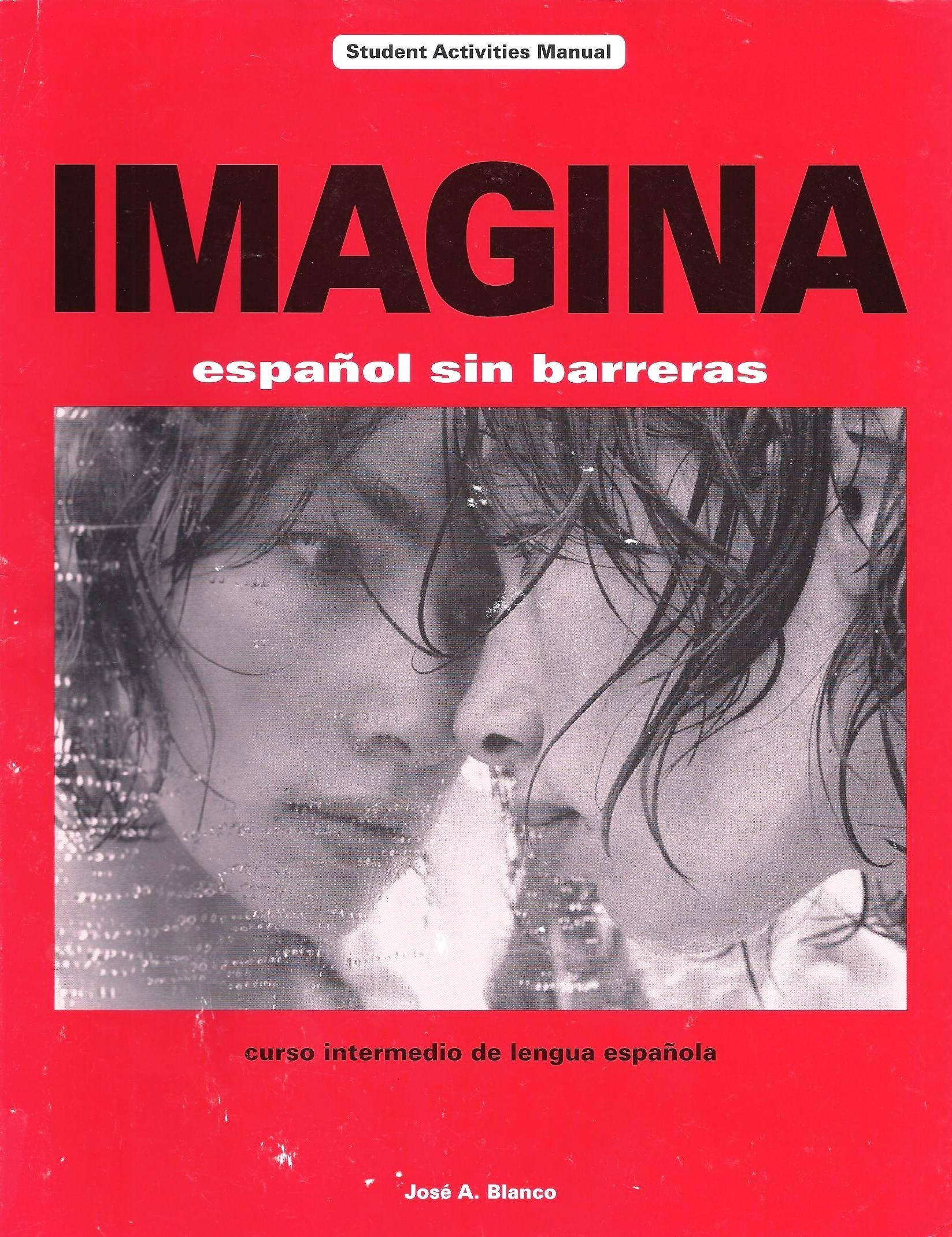 Imagina : Espanol Sin Barreras - Curso Intermedio De Lengua Espanola (Student  Activities Manual): JOSE A . BLANCO: Amazon.com: Books