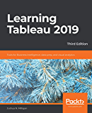 Learning Tableau 2019: Tools for Business Intelligence, data prep, and visual analytics, 3rd Edition