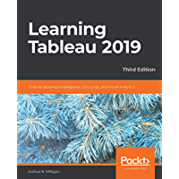 Learning Tableau 2019: Tools for Business Intelligence, data prep, and visual analytics, 3rd Edition (English Edition)