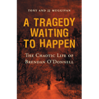 A Tragedy Waiting to Happen – The Chaotic Life of Brendan O'Donnell: The true story of an abandoned orphan who became a psychotic killer