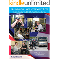 Learning To Cope With Sight Loss: Six Weeks at a VA Blind Rehabilitation Center (English Edition)