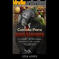 Comida para Homo Sabiondo: Descubre las mentiras de la nutrición, escapa de las dietas y rejuvenece con una alimentación saludable (La Evolución Síxtuple nº 1)