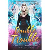 Double Trouble: A Magical Romantic Comedy (with a body count)