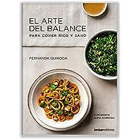EL ARTE DEL BALANCE - para comer rico y sano