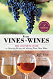 From Vines to Wines, 5th Edition: The Complete Guide to Growing Grapes and Making Your Own Wine (English Edition)