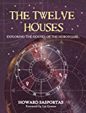 The Twelve Houses: Exploring the Houses of the Horoscope (English Edition)