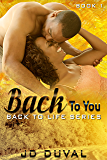Back To You (Back to Life Series Book 1)