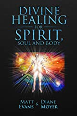 Divine Healing for Spirit, Soul & Body Kindle Edition