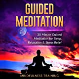 Guided Meditation: 30 Minute Guided Meditation for Sleep, Relaxation, Stress Relief