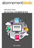 Como Escrever Um Livro: O Guia Completo (Portuguese Edition)