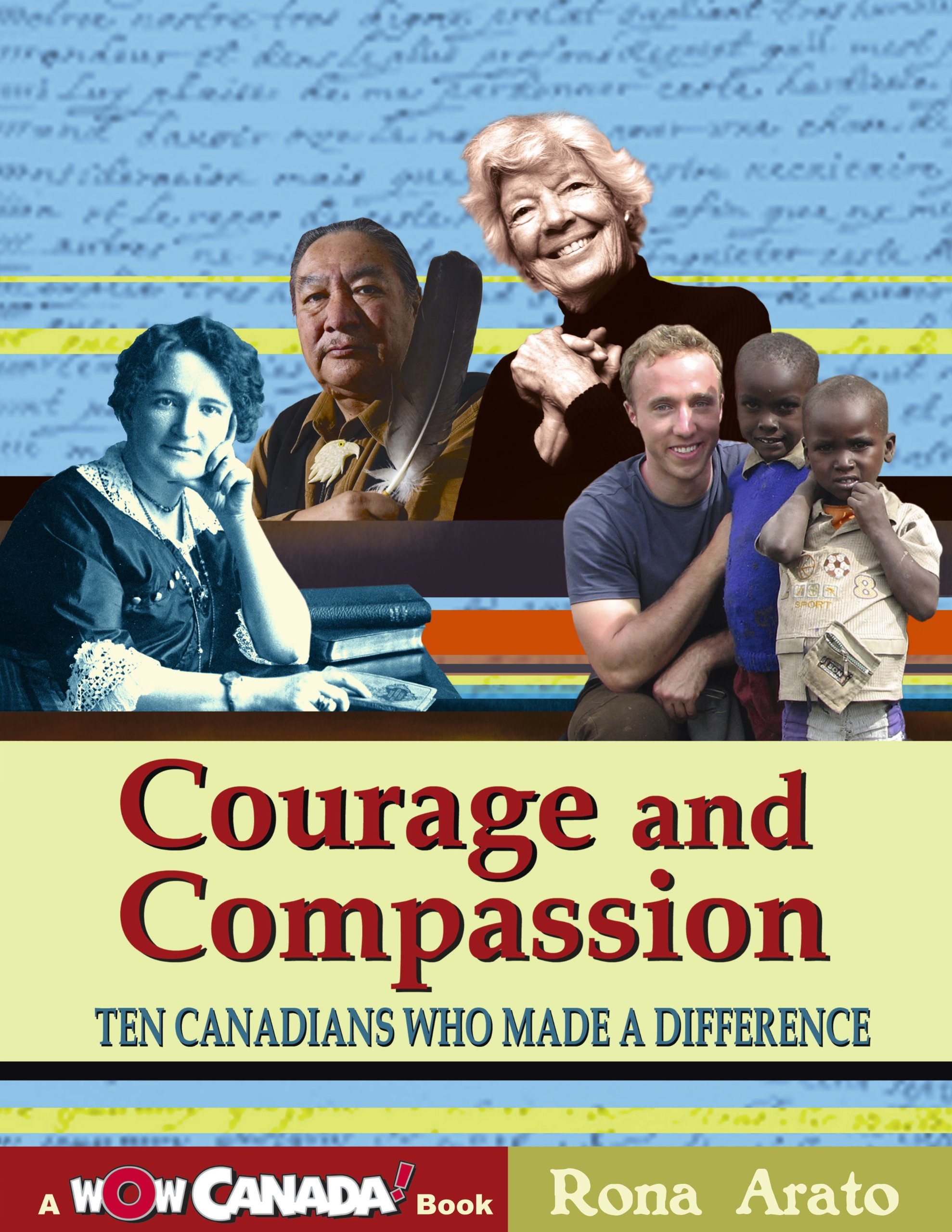Courage and Compassion: Ten Canadians Who Made A Difference (Wow Canada! Collection)