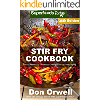 Stir Fry Cookbook: Over 260 Quick & Easy Gluten Free Low Cholesterol Whole Foods Recipes full of Antioxidants & Phytochemicals (Stir Fry Natural Weight Loss Transformation Book 19)