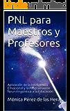 PNL para Maestros y Profesores: Aplicación de la Inteligencia Emocional y la Programación Neurolingüística a la Educación (PNL para Profesionales nº 5) (Spanish Edition)