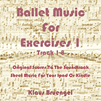 Ballet Music For Exercises 1, Track 1-8: Original Scores to the Soundtrack Sheet Music for Your Ipad or Kindle book cover
