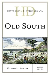 Historical Dictionary of the Old South (Historical Dictionaries of U.S. Politics and Political Eras)