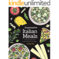 Impressive Italian Meals: The Very Best Delicious Italian Recipes to Bring the Family Together