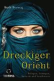 Dreckiger Orient: Belogen, betrogen, benutzt und beschmutzt