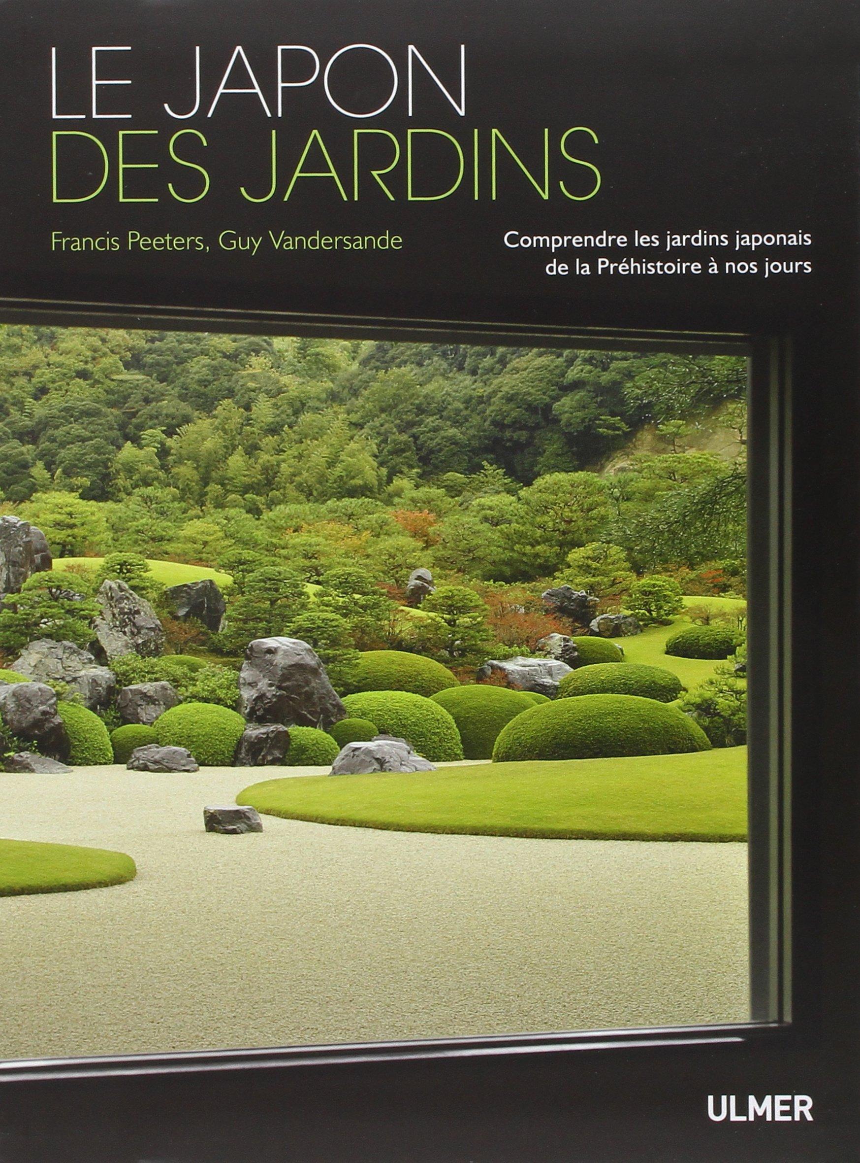 Le japon des jardins : Comprendre les jardins japonnais de la Préhistoire à nos jours