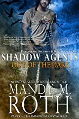 Out of the Dark: Paranormal Security and Intelligence Ops Shadow Agents: Part of the Immortal Ops World (Shadow Agents / PSI-Ops Book 4) Kindle Edition