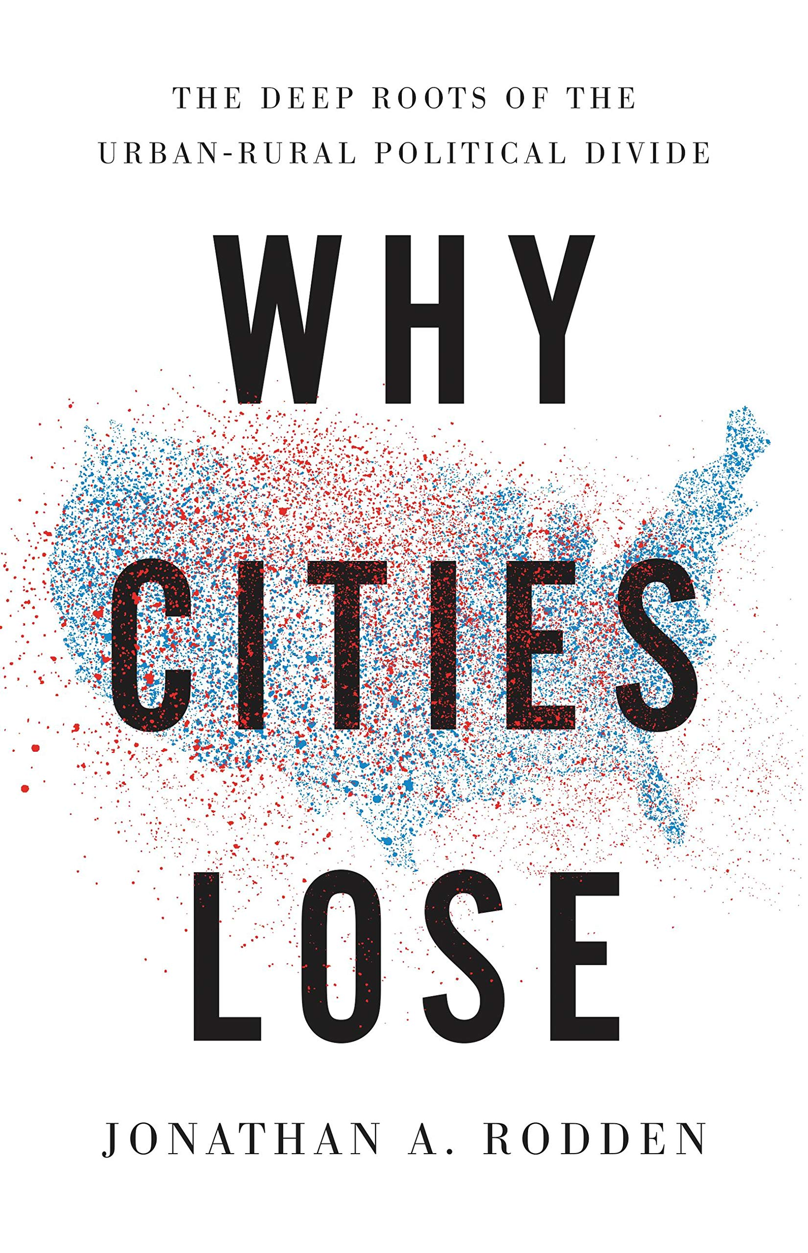 Why Cities Lose  The Deep Roots Of The Urban Rural Political Divide  English Edition