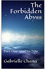 The Forbidden Abyss (Part One: 1990 to 2011 Book 1) Kindle Edition