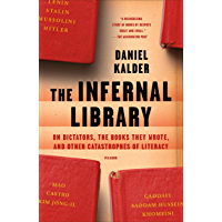 The Infernal Library: On Dictators, the Books They Wrote, and Other Catastrophes of Literacy (English Edition)