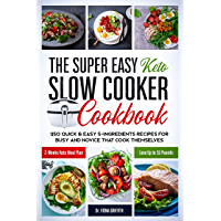The Super Easy Keto Slow Cooker Cookbook: 250 Quick & Easy 5-Ingredients Recipes for Busy and Novice that Cook Themselves | 2-Weeks Keto Meal Plan – Lose Up to 16 Pounds (English Edition)