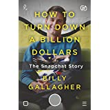 How to Turn Down a Billion Dollars: The Snapchat Story