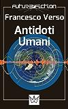 Antidoti Umani Finalista Premio Urania 2004 (Future Fiction Vol. 3)