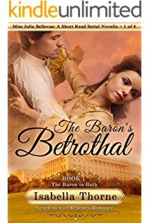 The Baron's Betrothal: The Baron in Bath - Miss Julia Bellevue: A Short Read Serial Novella 1 of 4 (Gentlemen of Regency Romance Book 15)
