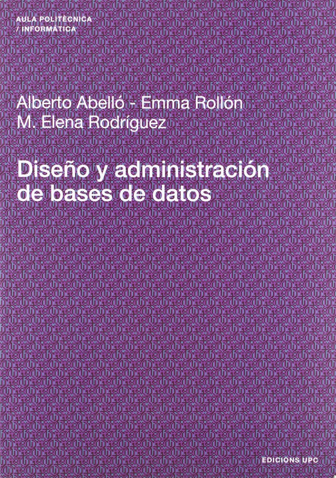 Diseño y administración de bases de datos (Aula Politècnica) Tapa blanda – 3 nov 2006 Albert Abelló Gamazo Emma Rollón Rico 8483018608 Computing: General