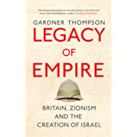 Legacy of Empire: Britain, Zionism and the Creation of Israel