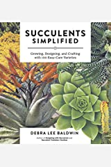 Succulents Simplified: Growing, Designing, and Crafting with 100 Easy-Care Varieties Kindle Edition