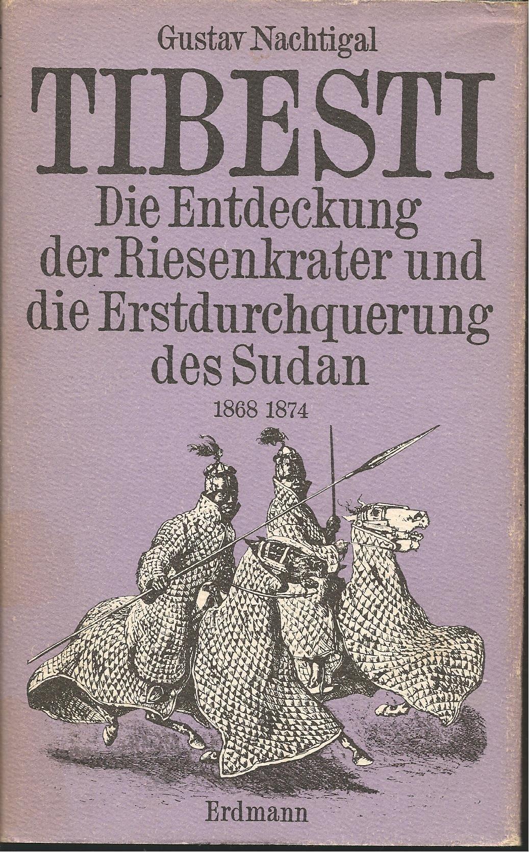 Tibesti: D. Entdeckung d. Riesenkrater u. d. Erstdurchquerung d. Sudan 1868 - 1874 (Alte abenteuerliche Reiseberichte) (German Edition)
