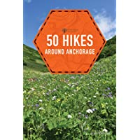 50 Hikes around Anchorage (2nd Edition) (Explorer's 50 Hikes)