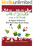 All I Wanted was a Drink, An Aggie Underhill New Year's Day Short Story: An Aggie Underhill New Year's Day Short Story (An Aggie Underhill Mystery Book 11)