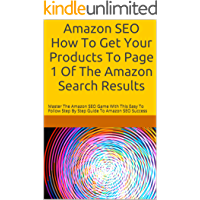 Amazon SEO How To Get Your Products To Page 1 Of The Amazon Search Results: Master The Amazon SEO Game With This Easy To…