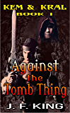 Against the Tomb Thing: M/M Fantasy (Kem & Kral Book 1)