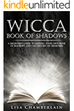 Wicca Book of Shadows: A Beginner's Guide to Keeping Your Own Book of Shadows and the History of Grimoires
